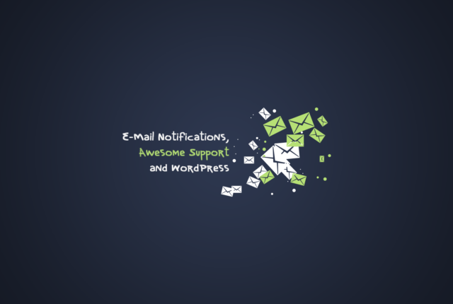 E-Mail Notifications, Awesome Support and WordPress