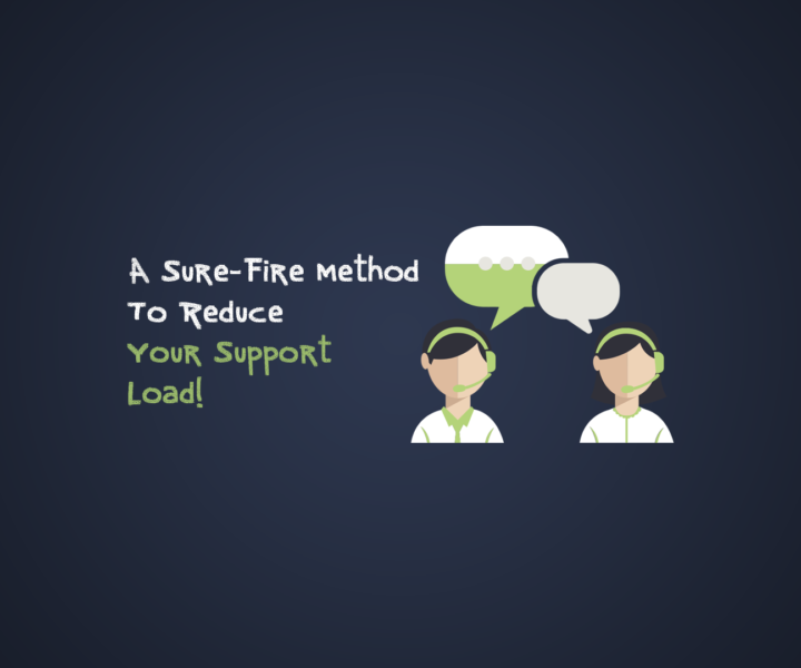 A Simple, Sure-Fire Method To Reduce Your Support Load