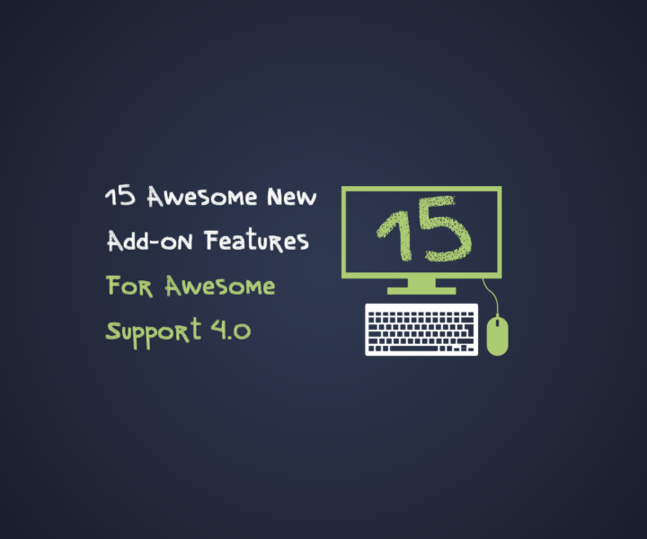 15+ Awesome New Add-on Features For Awesome Support