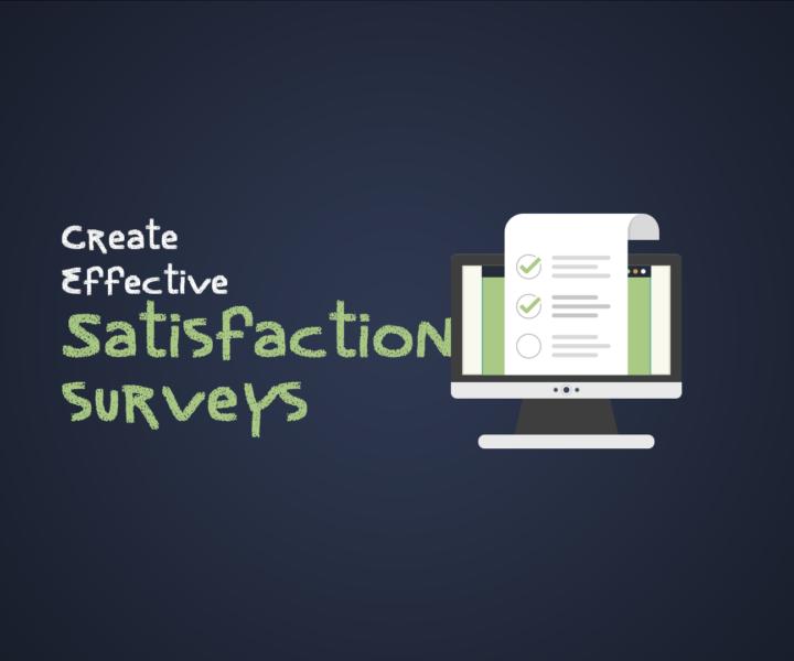Create Effective Satisfaction Surveys