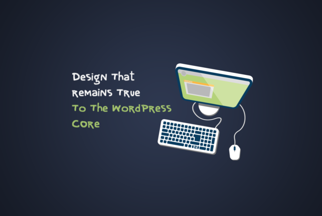 Design That Remains True To The WordPress Core