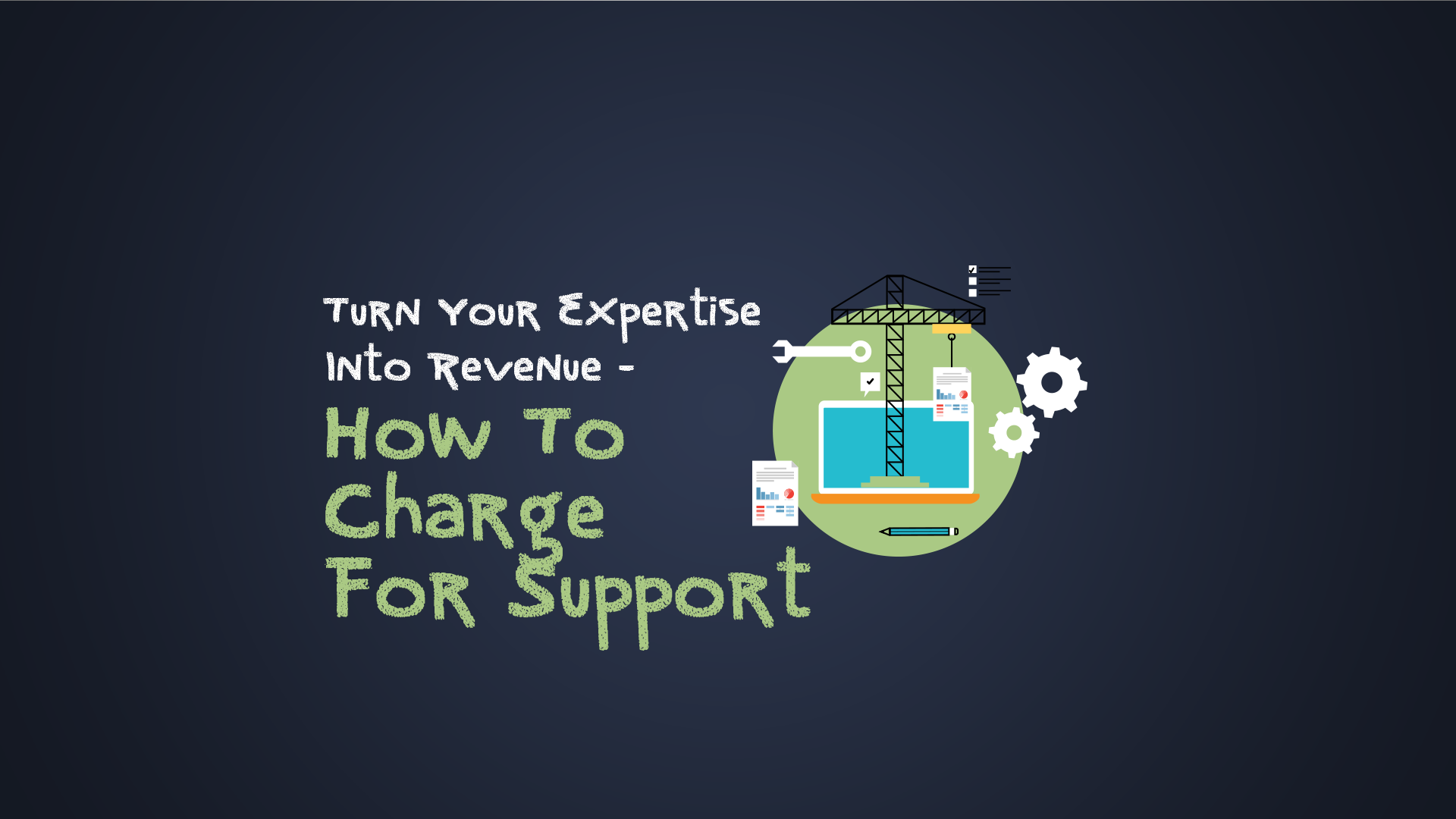 Turn Your Expertise into Revenue – How To Charge For Support