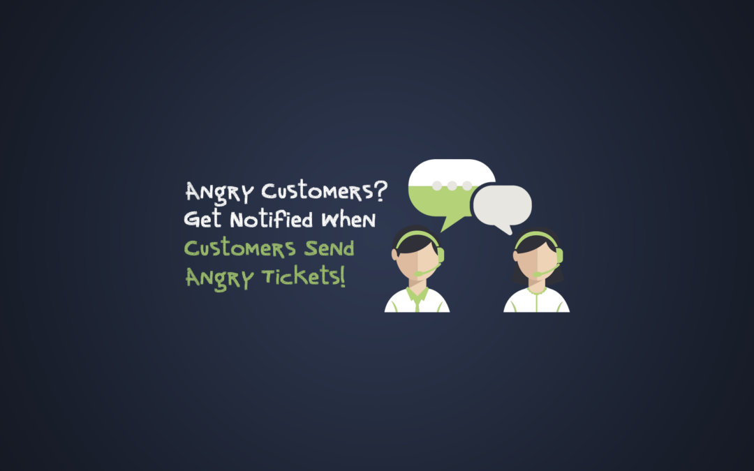 Get An Alert When A Ticket Is Submitted From An Angry Customer