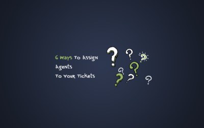 6 Ways To Assign Agents To Your Tickets
