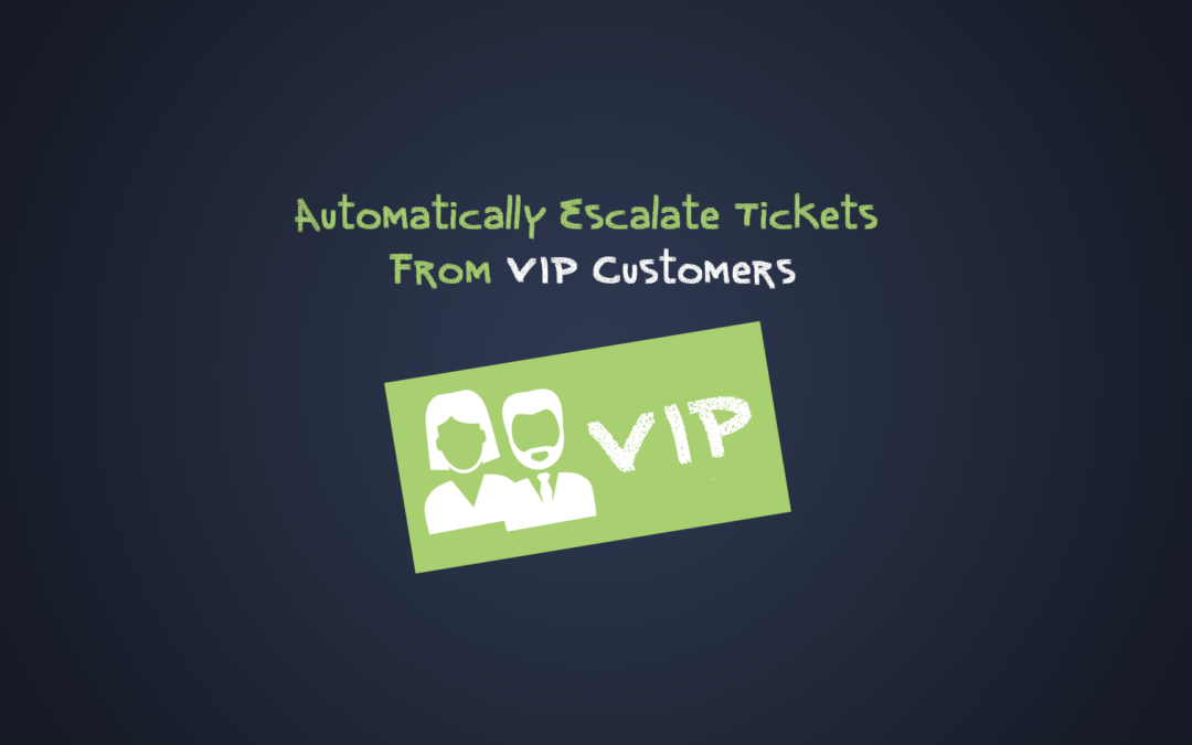 Automatically Escalate Tickets From VIP Customers