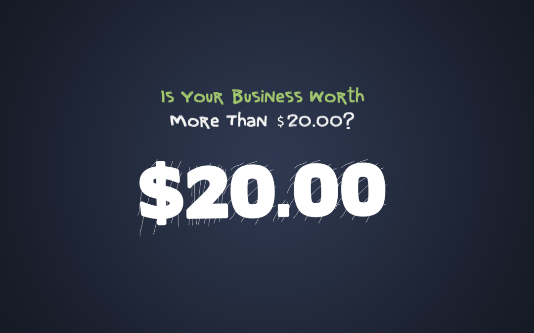 Is Your Business Worth More Than $20.00?