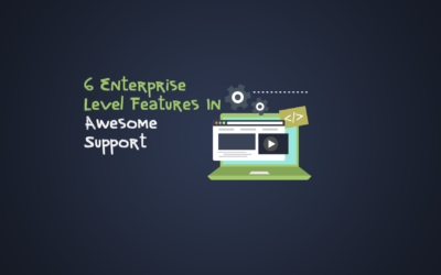 6 Enterprise Level Features In Awesome Support