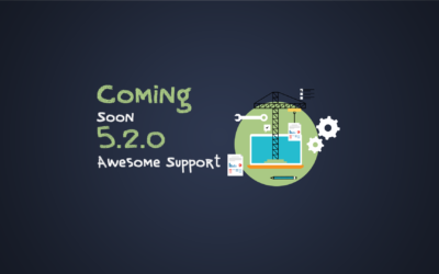 Coming Soon In Awesome Support 5.2.0