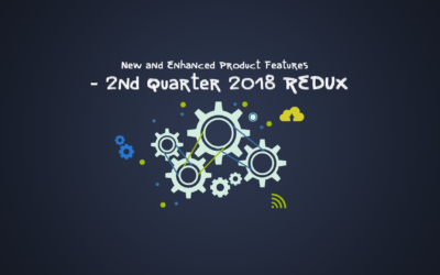 New and Enhanced Product Features – 2nd Quarter 2018 Redux