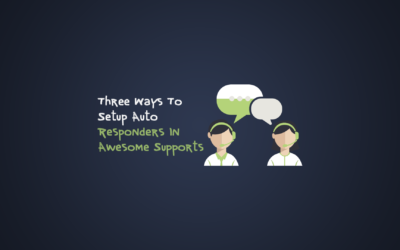 Three Ways To Set Up Auto Responders In Awesome Support